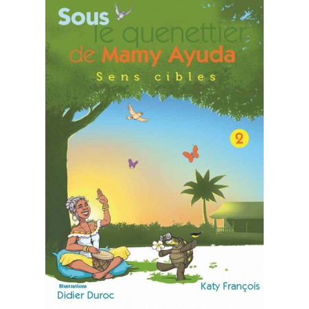 Sous le quénettier de Mamy Ayuda - Tome 2 : Sens cibles
